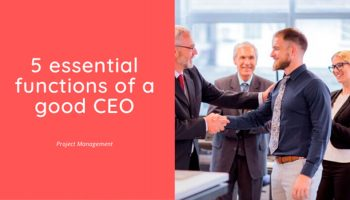 5 essential functions that a good CEO must carry out in the company